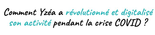 Comment Yzéa a révolutionné et digitalisé son activité pendant la crise COVID